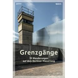 Grenzgänge - 25 Wanderungen auf dem Berliner Mauerweg